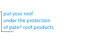 put your roof under the protection of pate roof products
